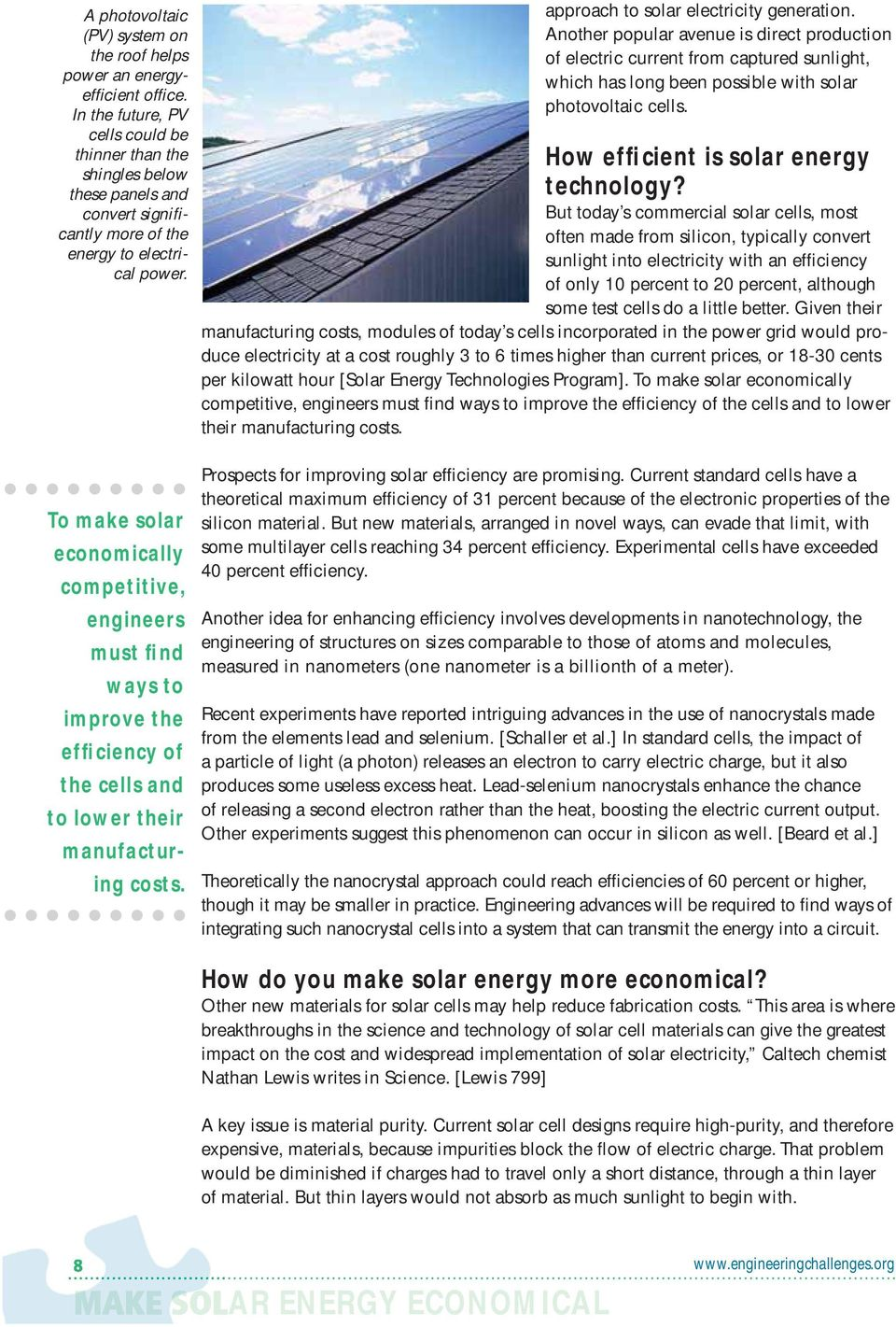 Another popular avenue is direct production of electric current from captured sunlight, which has long been possible with solar photovoltaic cells. How efficient is solar energy technology?