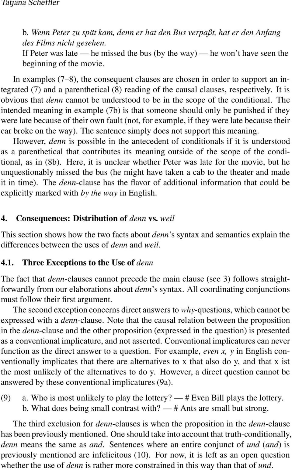 In examples (7 8), the consequent clauses are chosen in order to support an integrated (7) and a parenthetical (8) reading of the causal clauses, respectively.