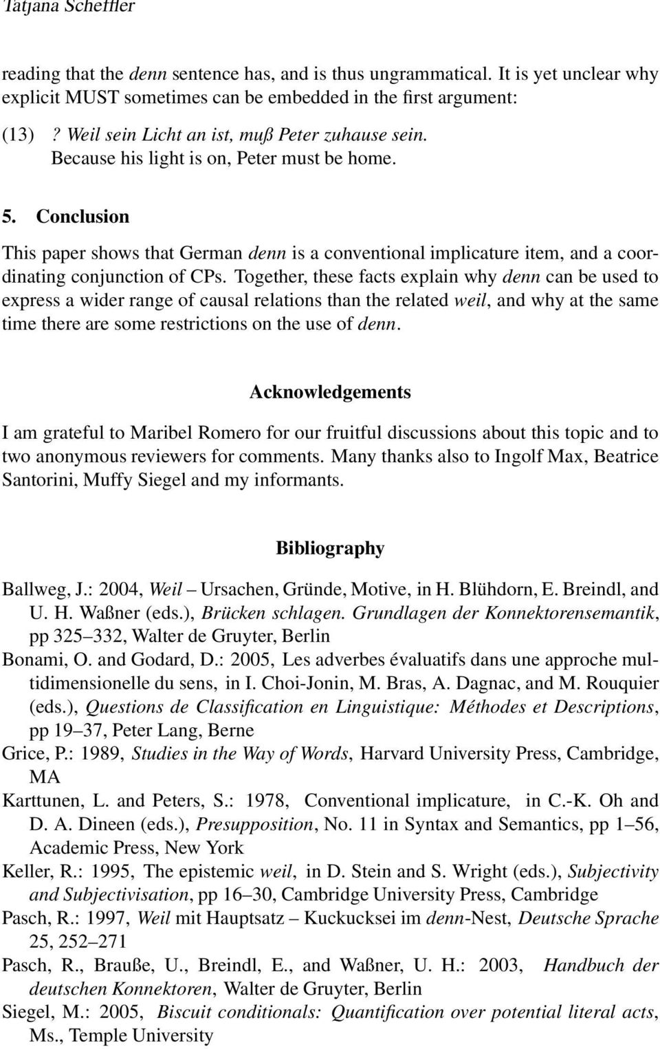 Conclusion This paper shows that German denn is a conventional implicature item, and a coordinating conjunction of CPs.
