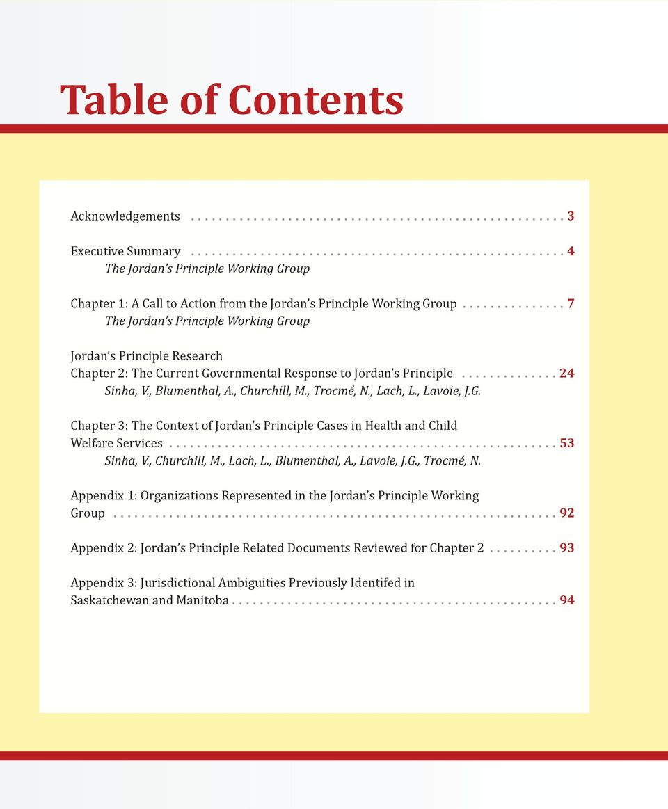 ..7 Jordan s Principle Research Chapter 2: The Current Governmental Response to Jordan s Principle...24 Sinha, V., Blumenthal, A., Churchill, M., Trocmé, N., Lach, L., Lavoie, J.G. Chapter 3: The Context of Jordan s Principle Cases in Health and Child Welfare Services.