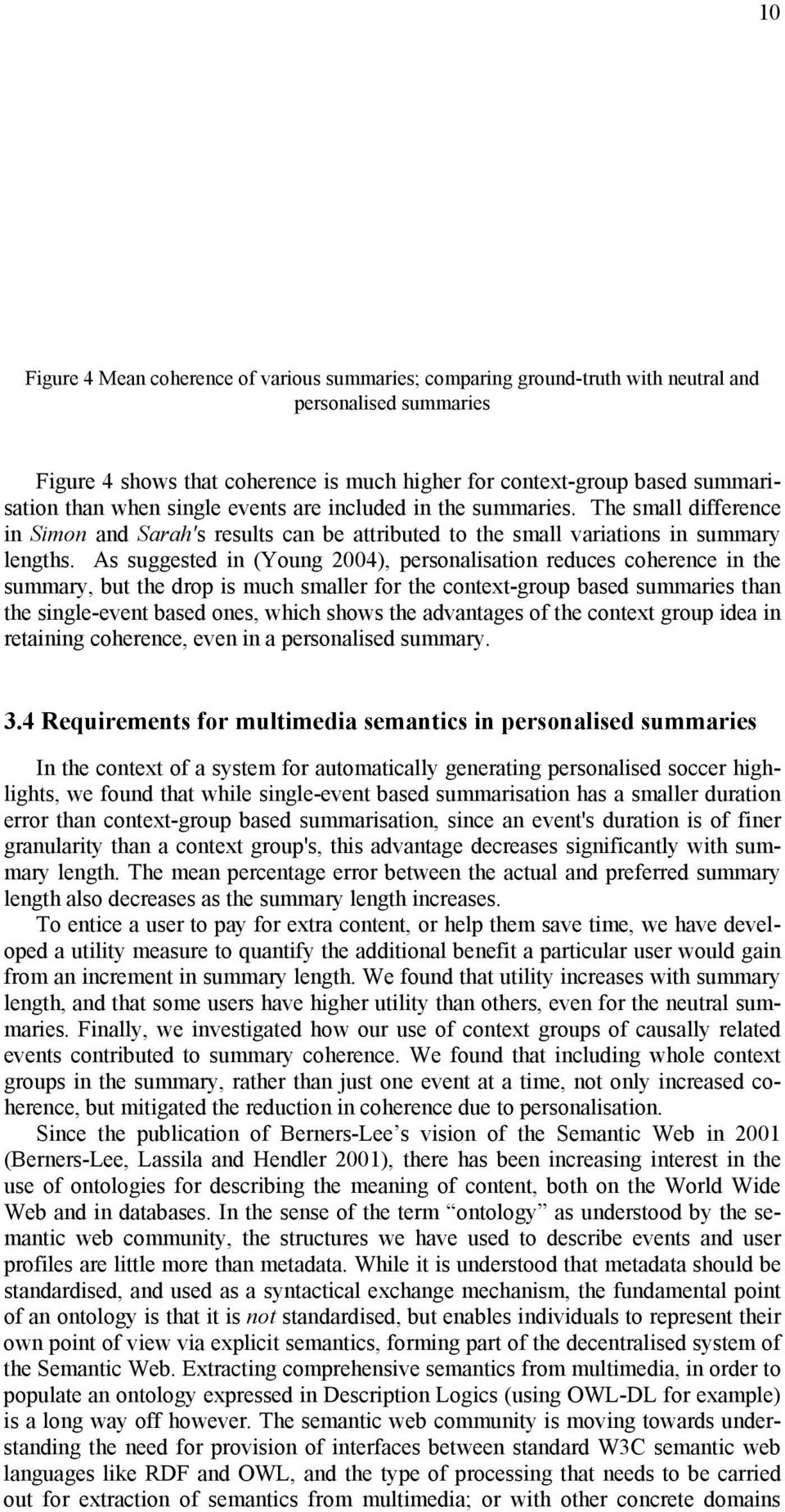 As suggested in (Young 2004), personalisation reduces coherence in the summary, but the drop is much smaller for the context-group based summaries than the single-event based ones, which shows the