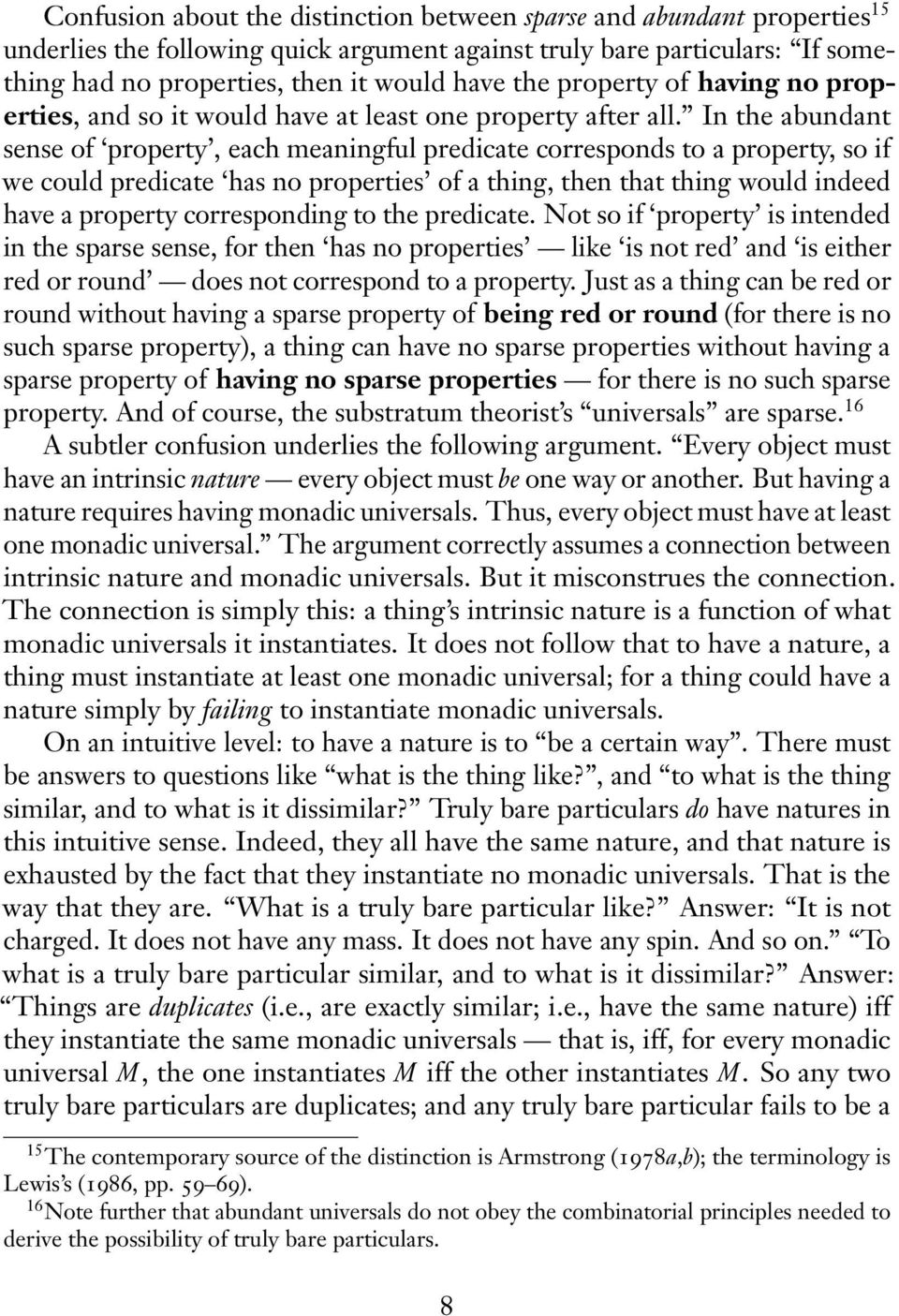 In the abundant sense of property, each meaningful predicate corresponds to a property, so if we could predicate has no properties of a thing, then that thing would indeed have a property