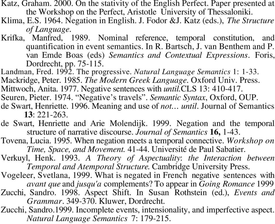 van Emde Boas (eds) Semantics and Contextual Expressions. Foris, Dordrecht, pp. 75-115. Landman, Fred. 1992. The progressive. Natural Language Semantics 1: 1-33. Mackridge, Peter. 1985.