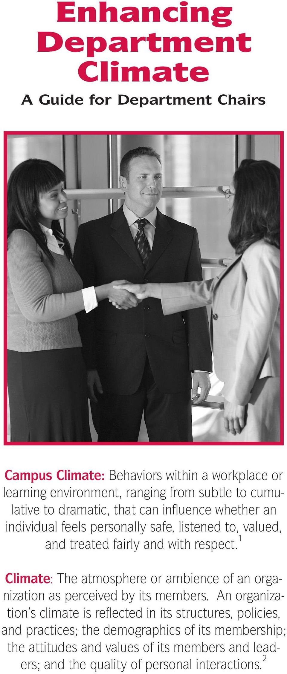 1 Climate: The atmosphere or ambience of an organization as perceived by its members.