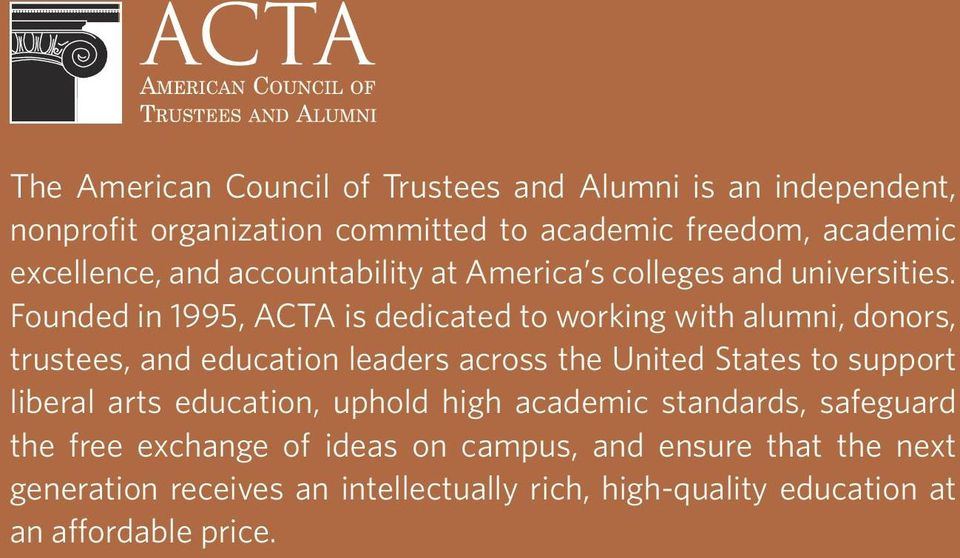 Founded in 1995, ACTA is dedicated to working with alumni, donors, trustees, and education leaders across the United States to support
