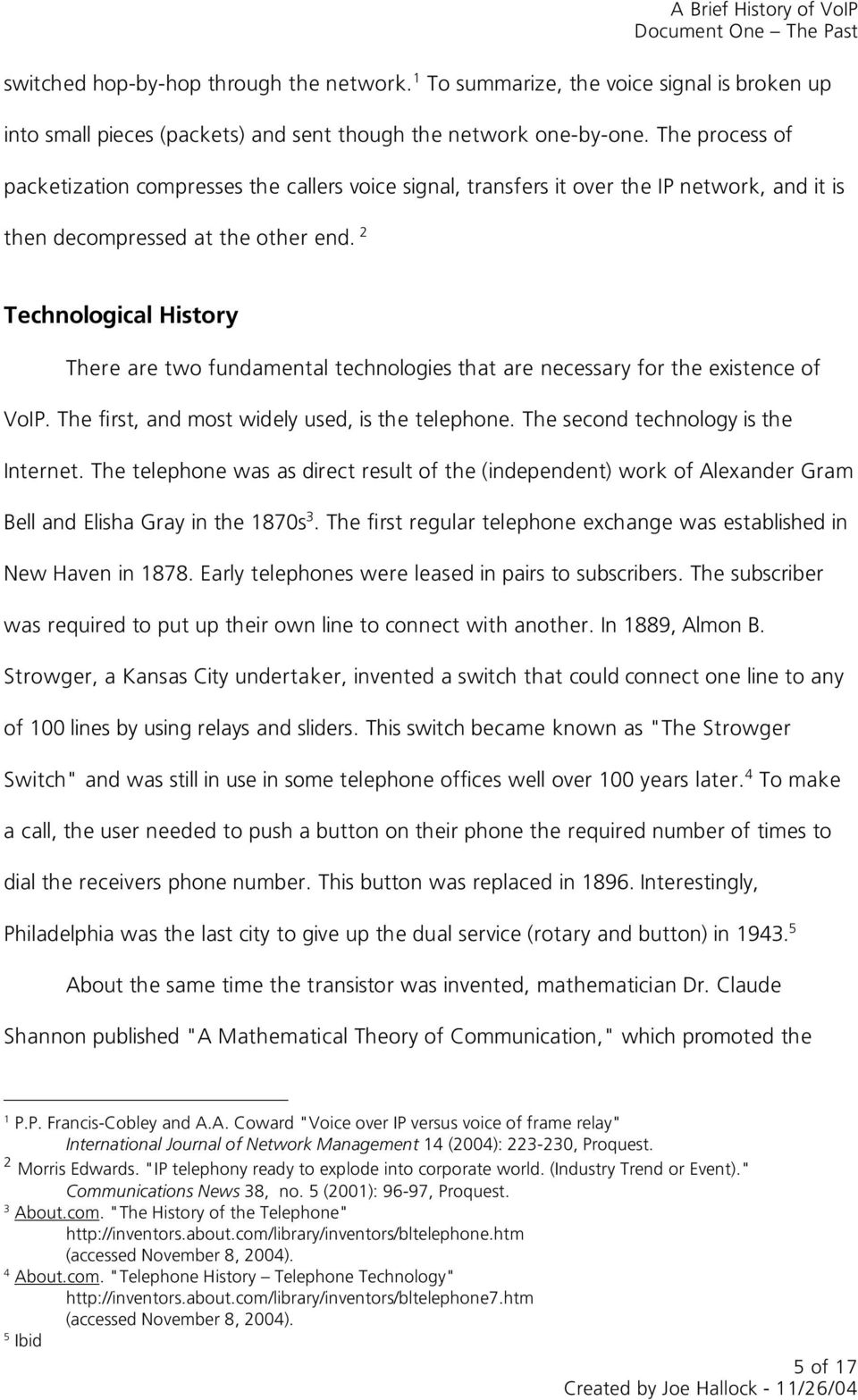 Technological History There are two fundamental technologies that are necessary for the existence of VoIP. The first, and most widely used, is the telephone. The second technology is the Internet.