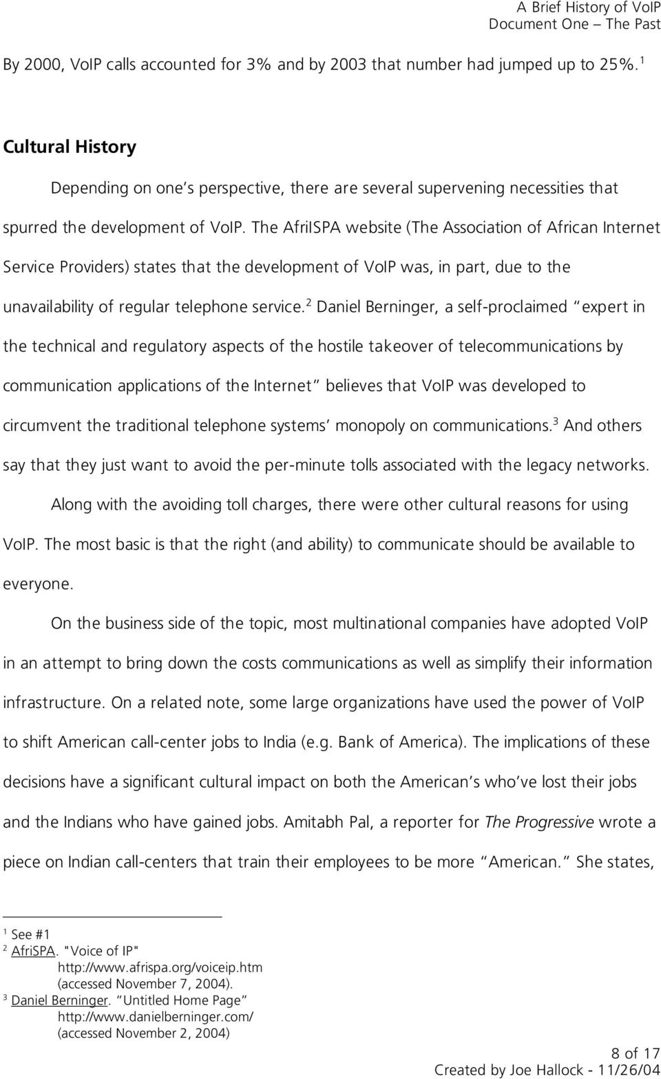 The AfriISPA website (The Association of African Internet Service Providers) states that the development of VoIP was, in part, due to the unavailability of regular telephone service.