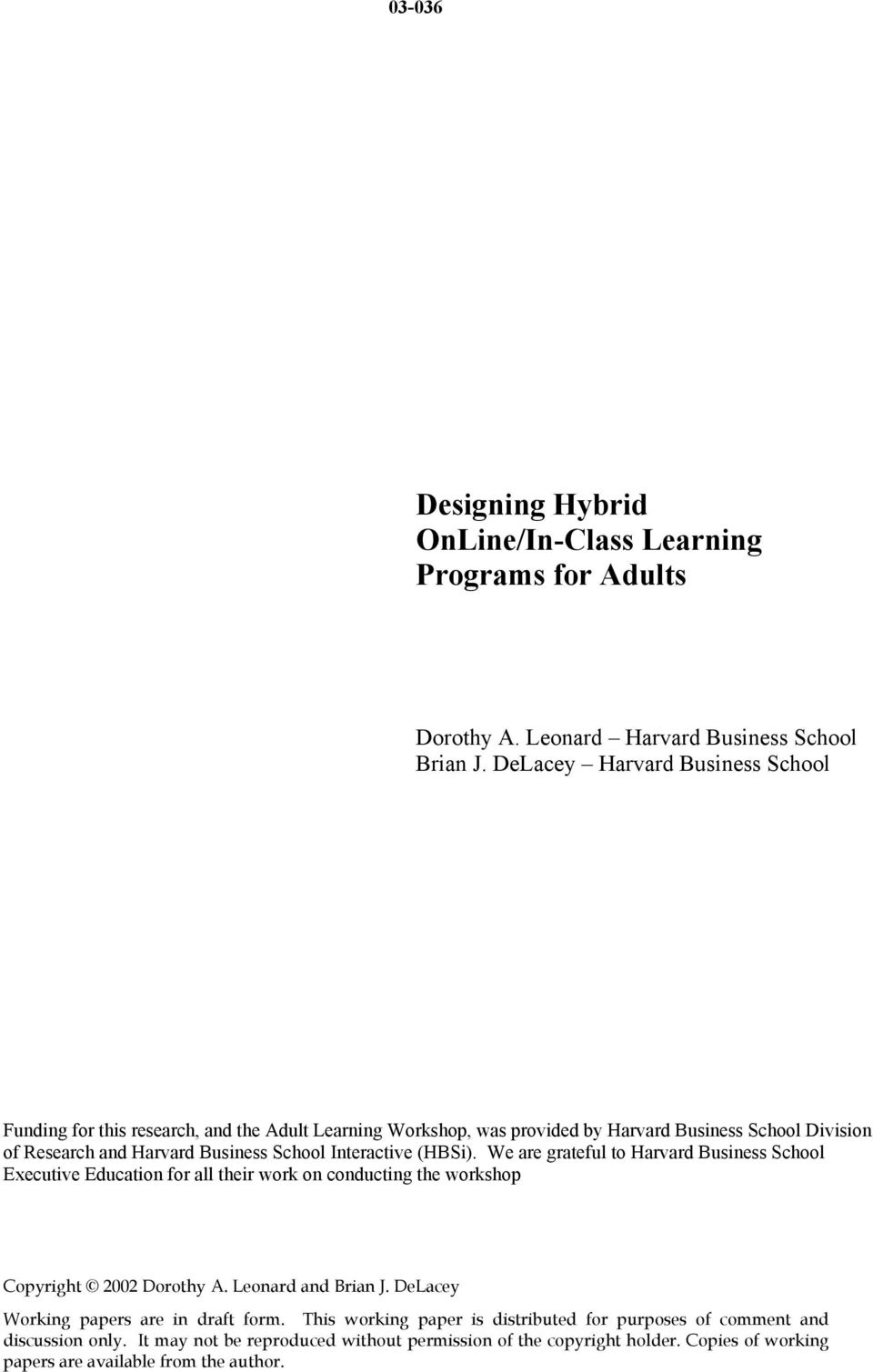 Interactive (HBSi). We are grateful to Harvard Business School Executive Education for all their work on conducting the workshop Copyright 2002 Dorothy A. Leonard and Brian J.