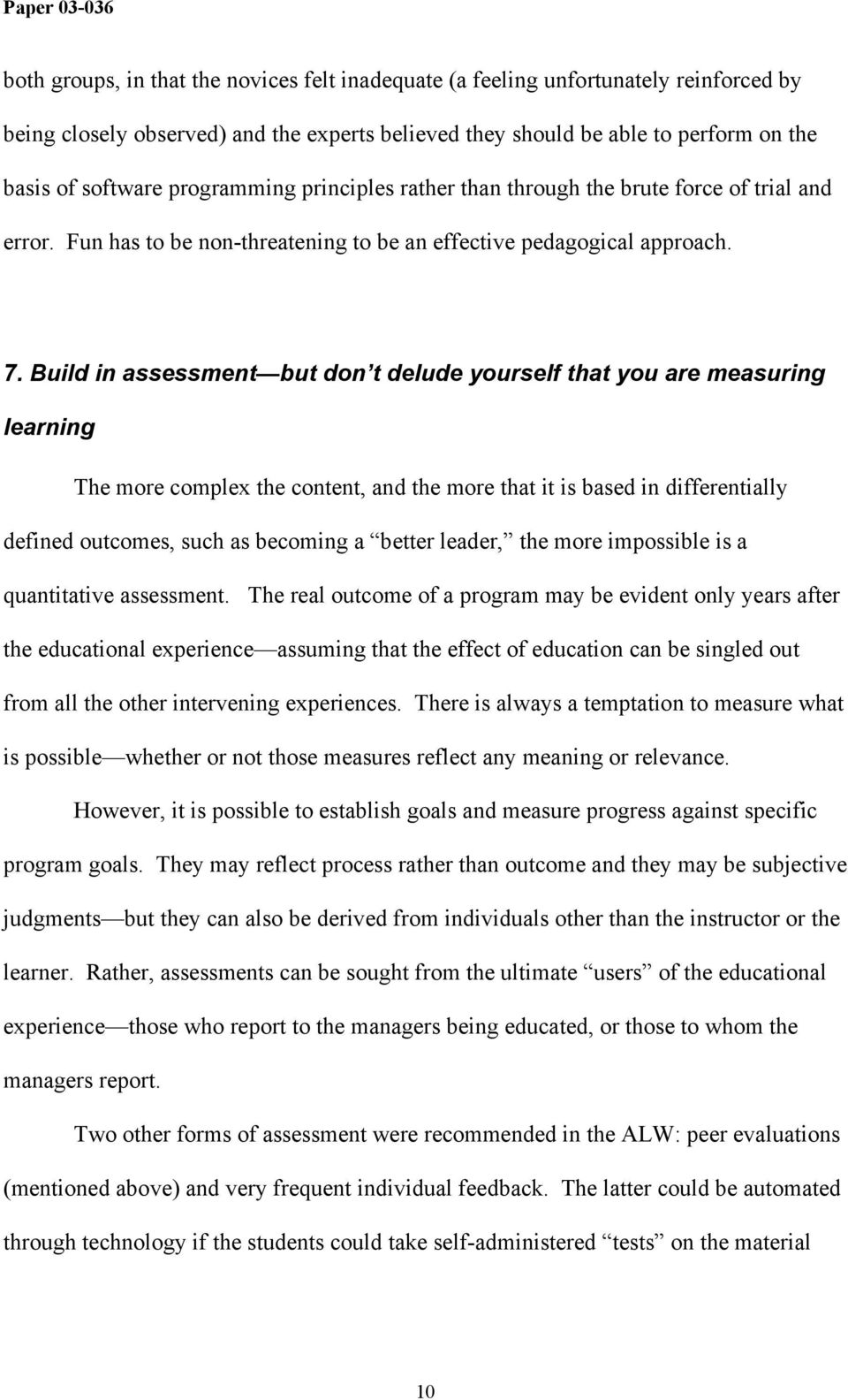 Build in assessment but don t delude yourself that you are measuring learning The more complex the content, and the more that it is based in differentially defined outcomes, such as becoming a better