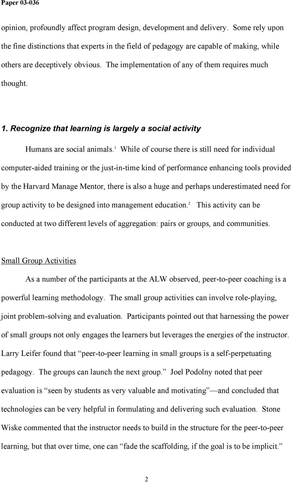Recognize that learning is largely a social activity Humans are social animals.
