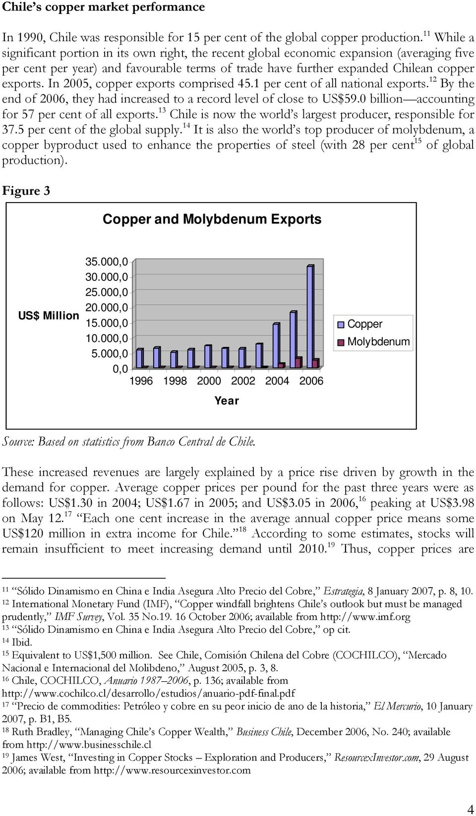 In 2005, copper exports comprised 45.1 per cent of all national exports. 12 By the end of 2006, they had increased to a record level of close to US$59.