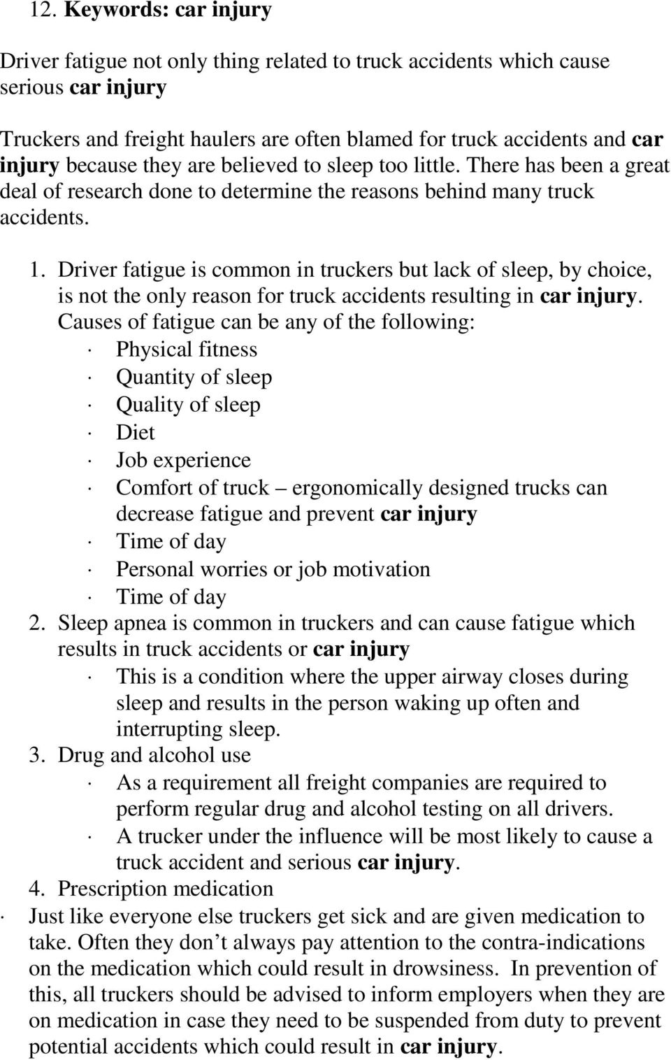 Driver fatigue is common in truckers but lack of sleep, by choice, is not the only reason for truck accidents resulting in car injury.