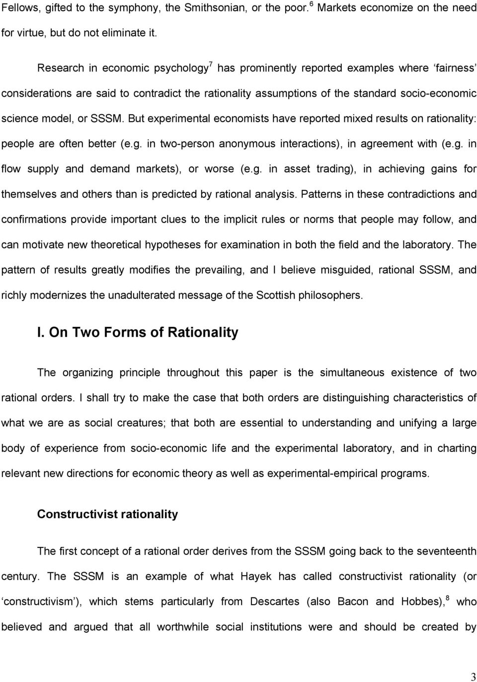 SSSM. But experimental economists have reported mixed results on rationality: people are often better (e.g. in two-person anonymous interactions), in agreement with (e.g. in flow supply and demand markets), or worse (e.