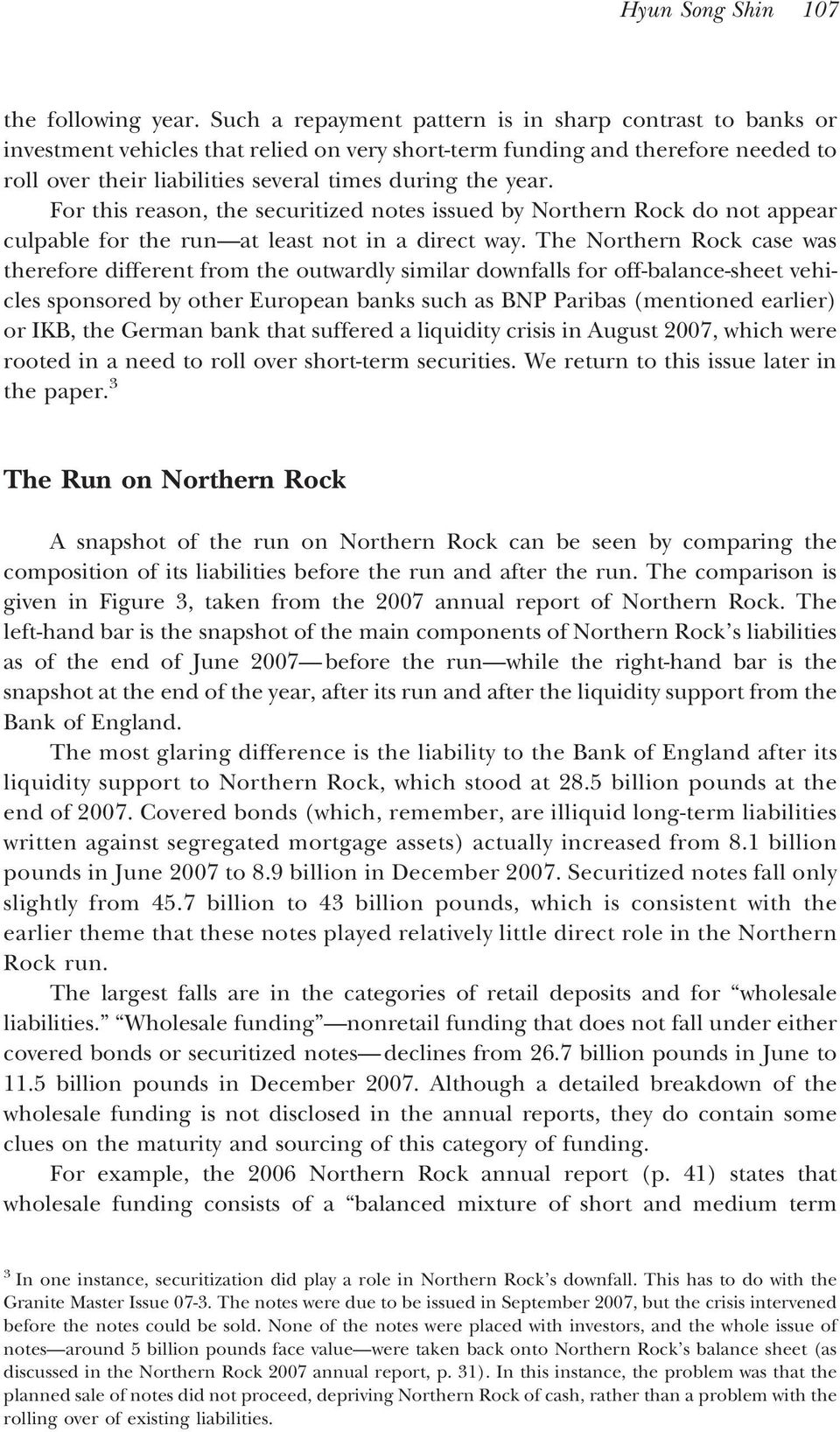 For this reason, the securitized notes issued by Northern Rock do not appear culpable for the run at least not in a direct way.