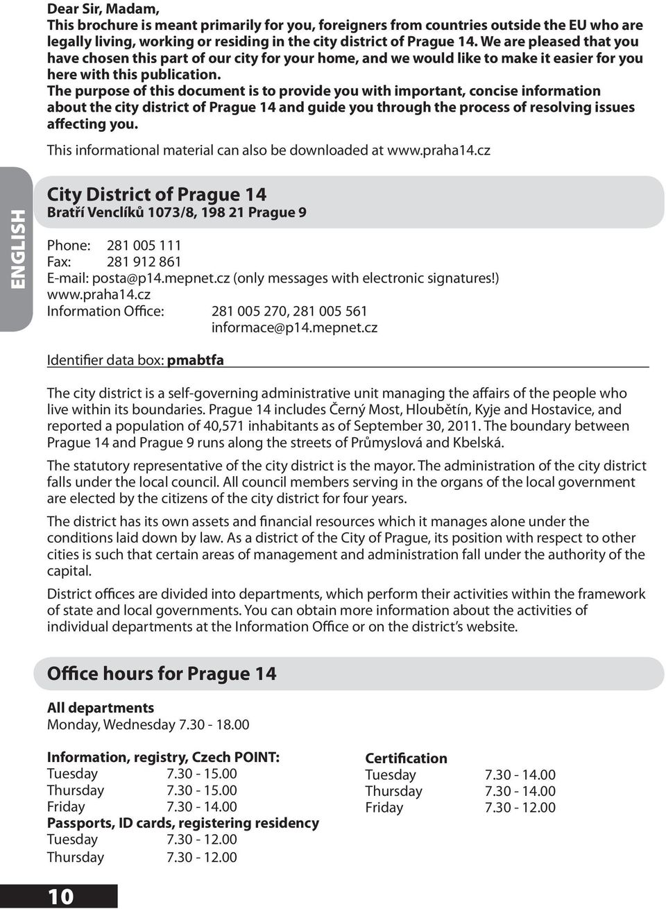 The purpose of this document is to provide you with important, concise information about the city district of Prague 14 and guide you through the process of resolving issues affecting you.