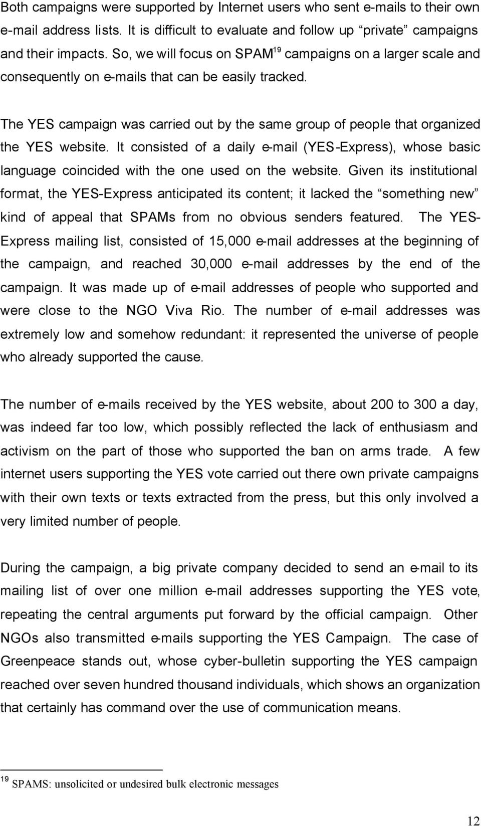 The YES campaign was carried out by the same group of people that organized the YES website.