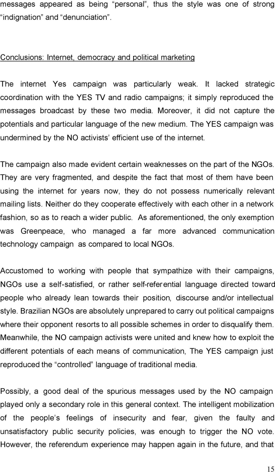 It lacked strategic coordination with the YES TV and radio campaigns; it simply reproduced the messages broadcast by these two media.
