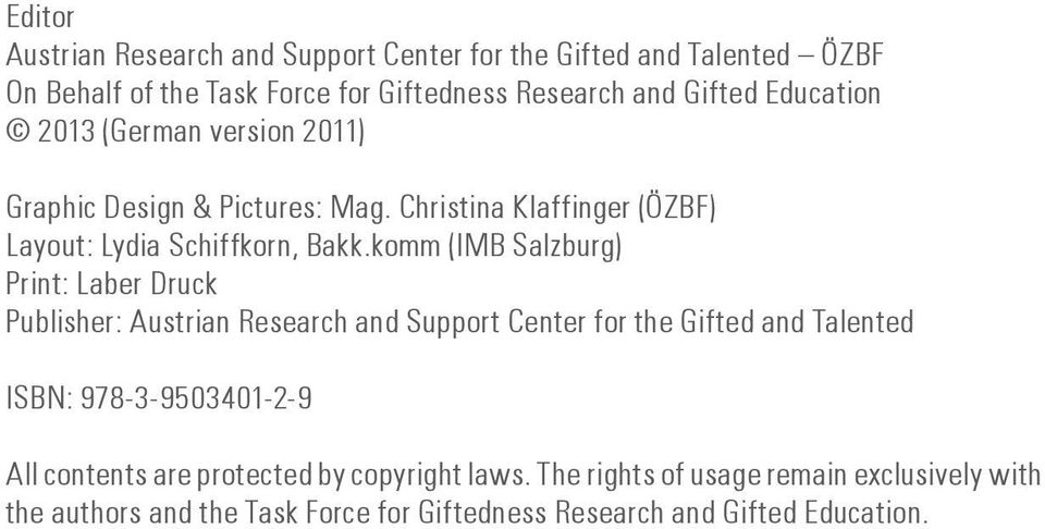 komm (IMB Salzburg) Print: Laber Druck Publisher: Austrian Research and Support Center for the Gifted and Talented ISBN: 978-3-9503401-2-9 All