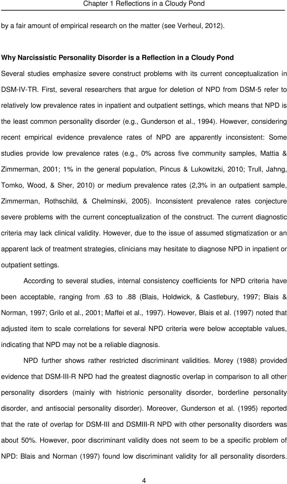 First, several researchers that argue for deletion of NPD from DSM-5 refer to relatively low prevalence rates in inpatient and outpatient settings, which means that NPD is the least common