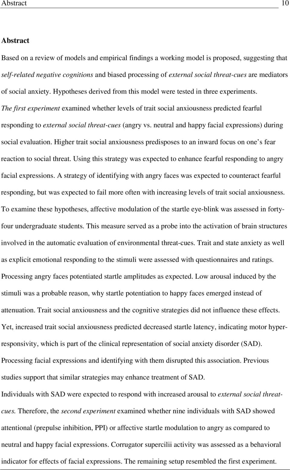 The first experiment examined whether levels of trait social anxiousness predicted fearful responding to external social threat-cues (angry vs.
