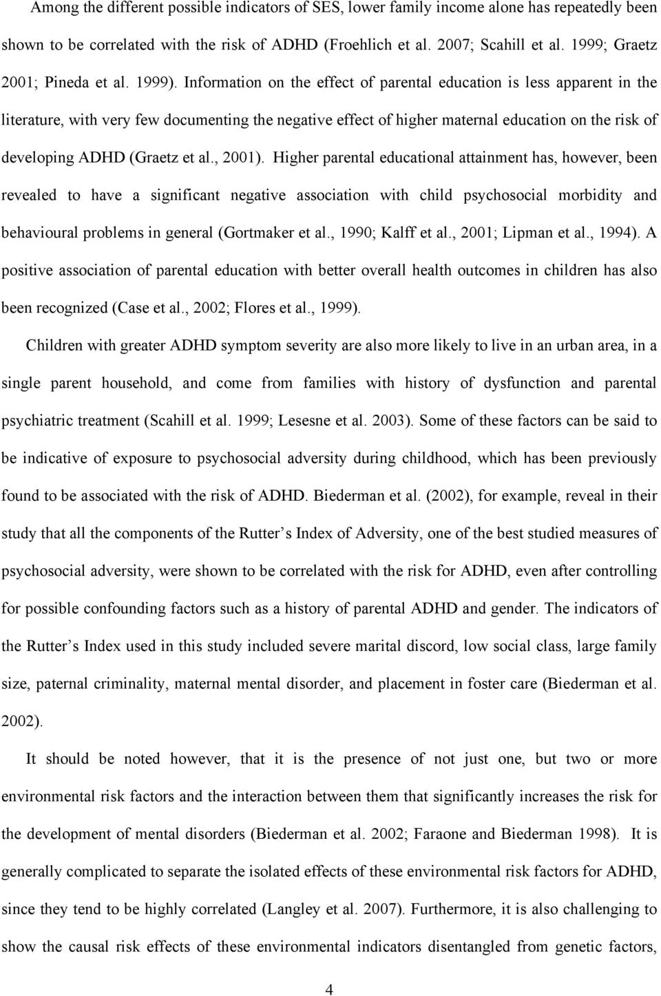 Information on the effect of parental education is less apparent in the literature, with very few documenting the negative effect of higher maternal education on the risk of developing ADHD (Graetz