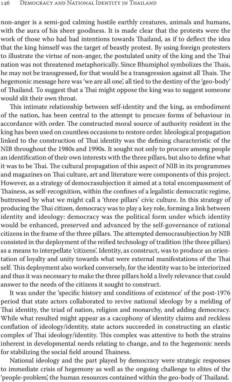 By using foreign protesters to illustrate the virtue of non-anger, the postulated unity of the king and the Thai nation was not threatened metaphorically.