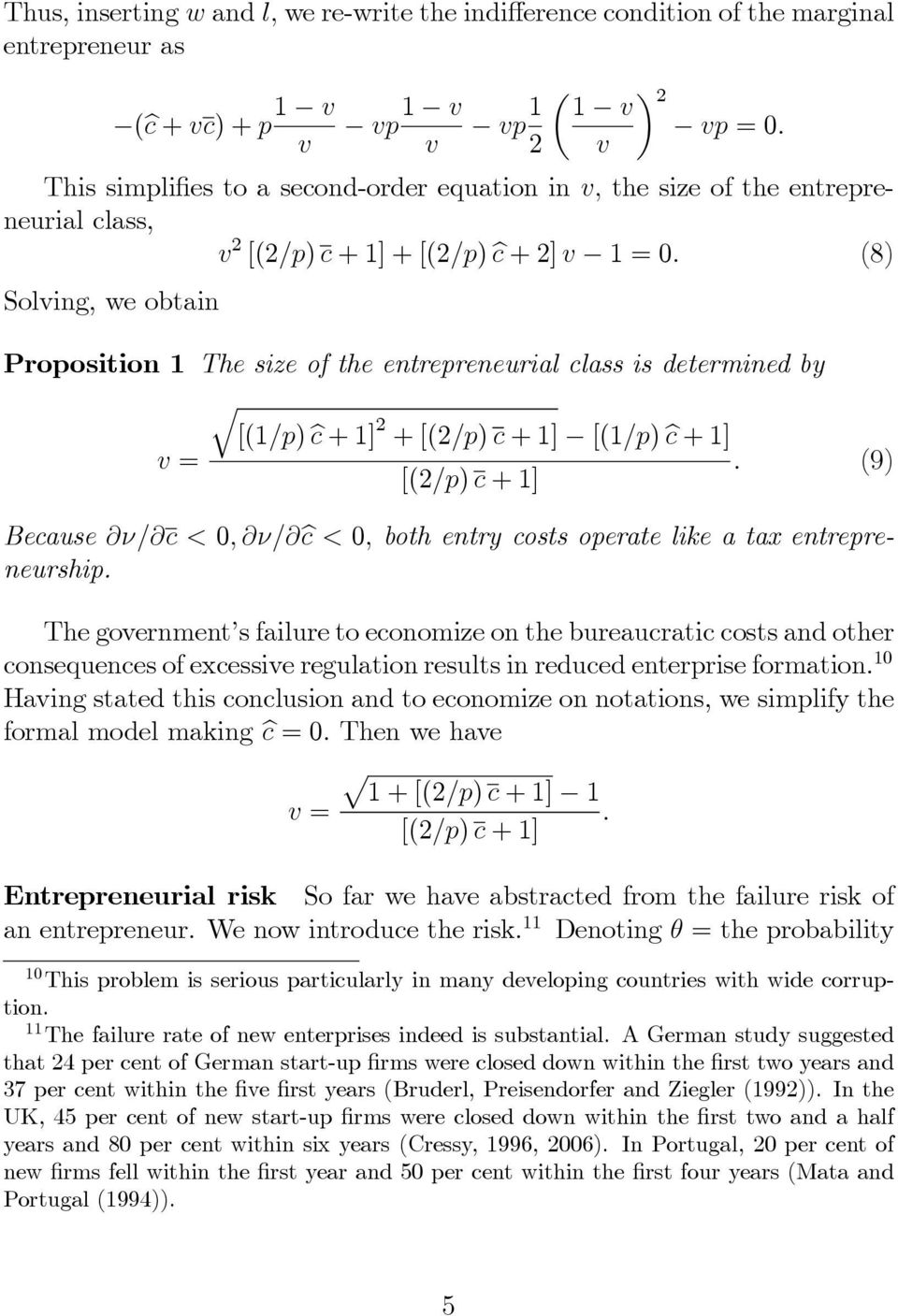 (8) Solving, we obtain Proposition 1 The size of the entrepreneurial class is determined by [(1/p)ĉ+1] 2 +[(2/p)c+1] [(1/p)ĉ+1] v=.