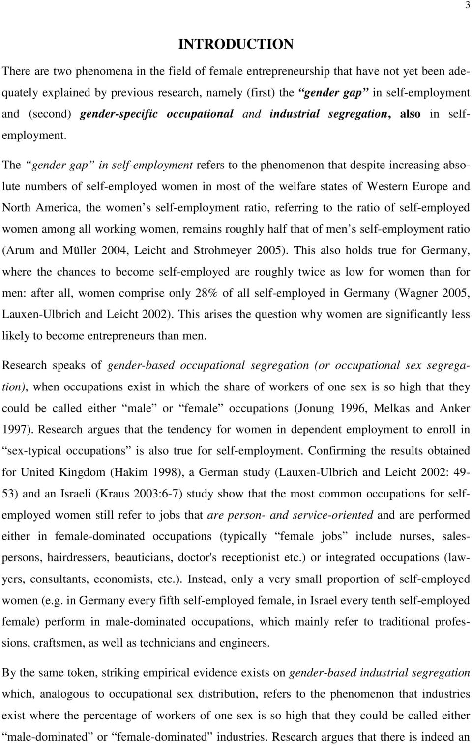 The gender gap in self-employment refers to the phenomenon that despite increasing absolute numbers of self-employed women in most of the welfare states of Western Europe and North America, the women