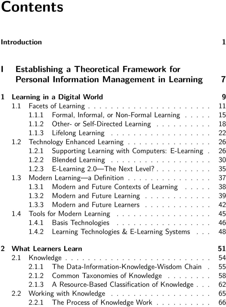 26 1.2.2 Blended Learning.................. 30 1.2.3 E-Learning 2.0 The Next Level?.......... 35 1.3 Modern Learning a Definition............... 37 1.3.1 Modern and Future Contexts of Learning..... 38 1.