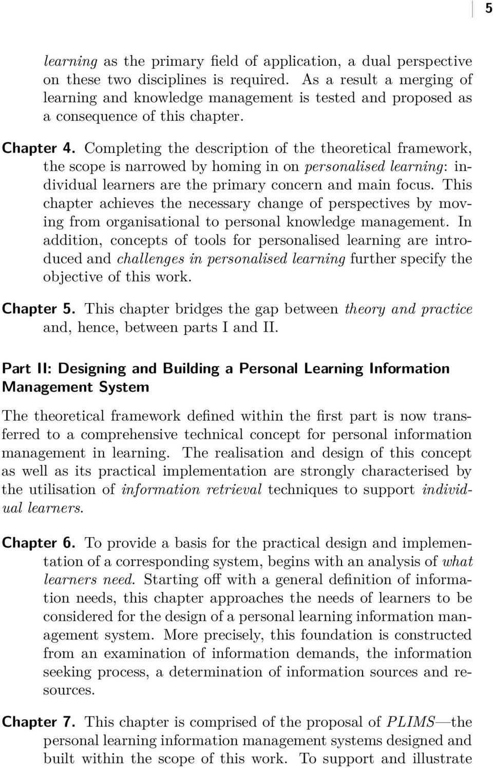 Completing the description of the theoretical framework, the scope is narrowed by homing in on personalised learning: individual learners are the primary concern and main focus.