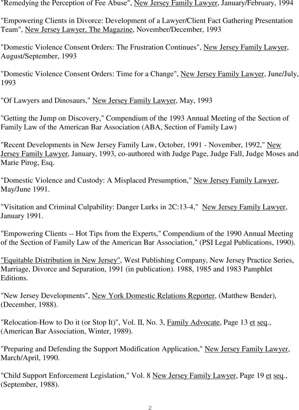 "for a Change"", New Jersey Family Lawyer, June/July, 1993 ""Of Lawyers and Dinosaurs,"" New Jersey Family Lawyer, May, 1993 ""Getting the Jump on Discovery,"" Compendium of the 1993 Annual Meeting of the"