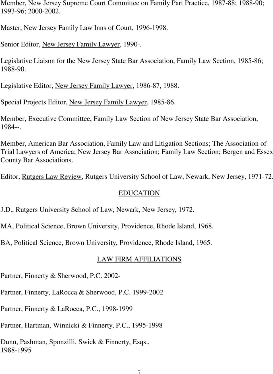 Legislative Editor, New Jersey Family Lawyer, 1986-87, 1988. Special Projects Editor, New Jersey Family Lawyer, 1985-86.