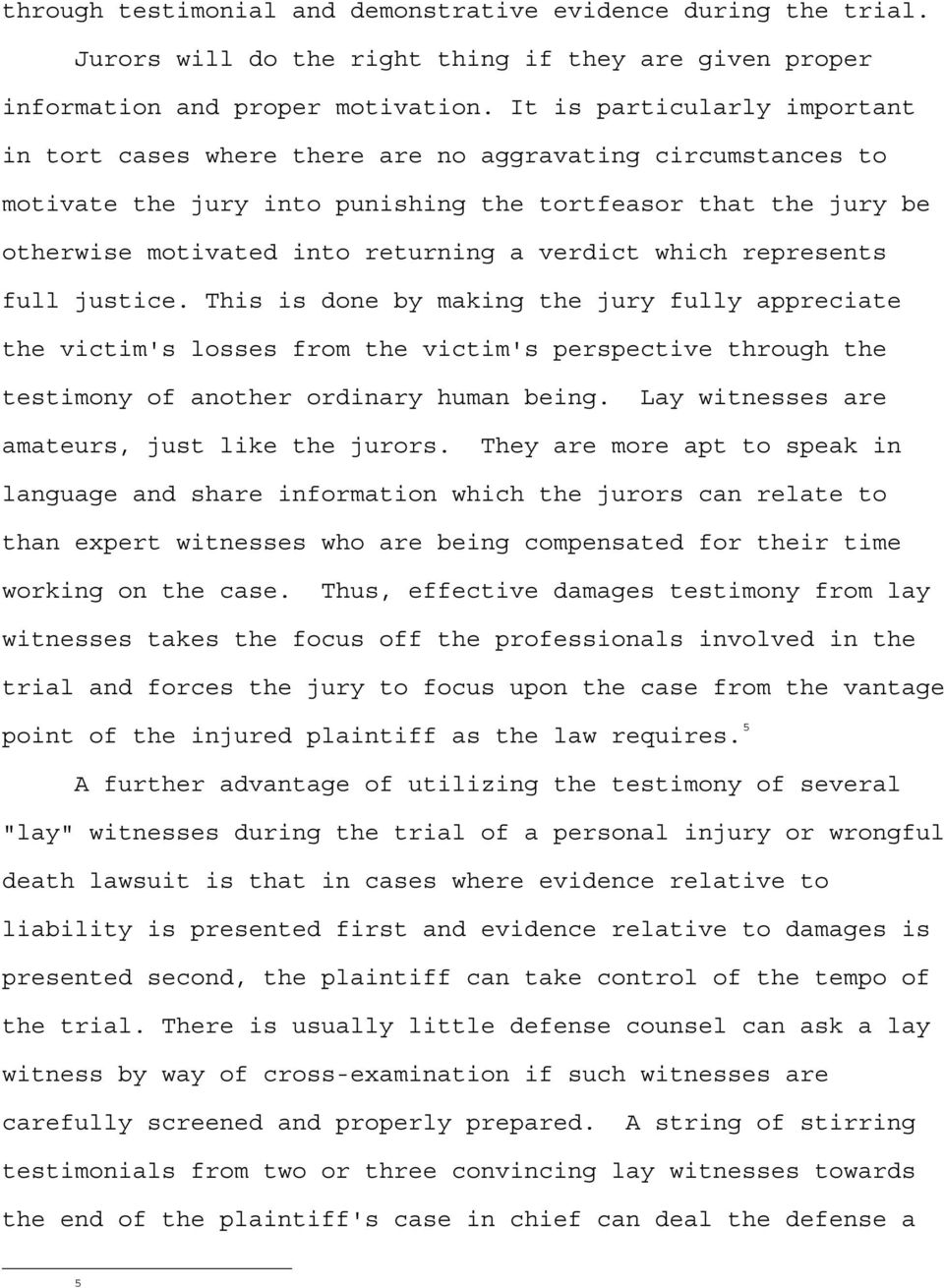verdict which represents full justice. This is done by making the jury fully appreciate the victim's losses from the victim's perspective through the testimony of another ordinary human being.