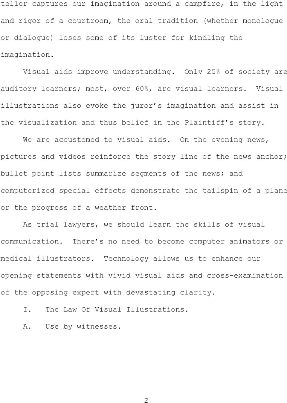 Visual illustrations also evoke the juror s imagination and assist in the visualization and thus belief in the Plaintiff s story. We are accustomed to visual aids.