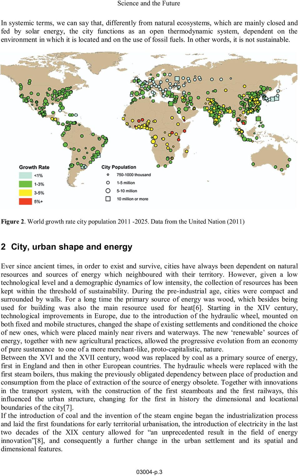 Data from the United Nation (2011) 2 City, urban shape and energy Ever since ancient times, in order to exist and survive, cities have always been dependent on natural resources and sources of energy