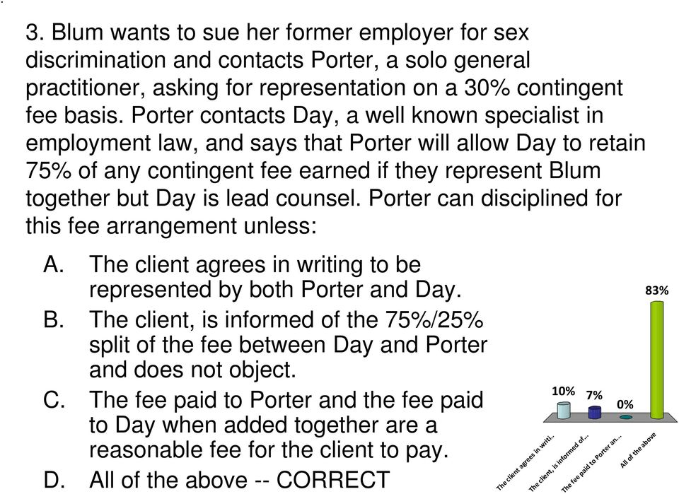 Porter can disciplined for this fee arrangement unless: A. The client agrees in writing to be represented by both Porter and Day. B.
