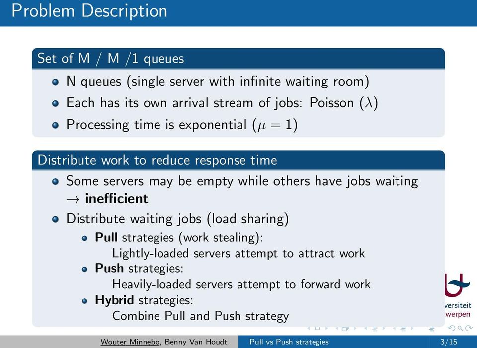 Distribute waiting jobs (load sharing) Pull strategies (work stealing): Lightly-loaded servers attempt to attract work Push strategies: