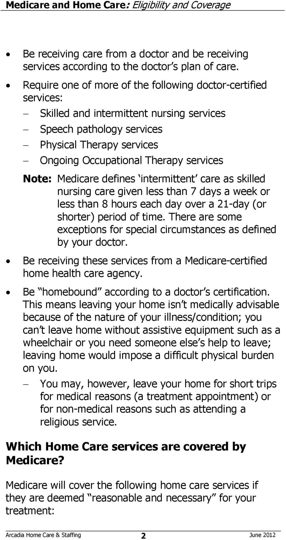 Note: Medicare defines intermittent care as skilled nursing care given less than 7 days a week or less than 8 hours each day over a 21-day (or shorter) period of time.
