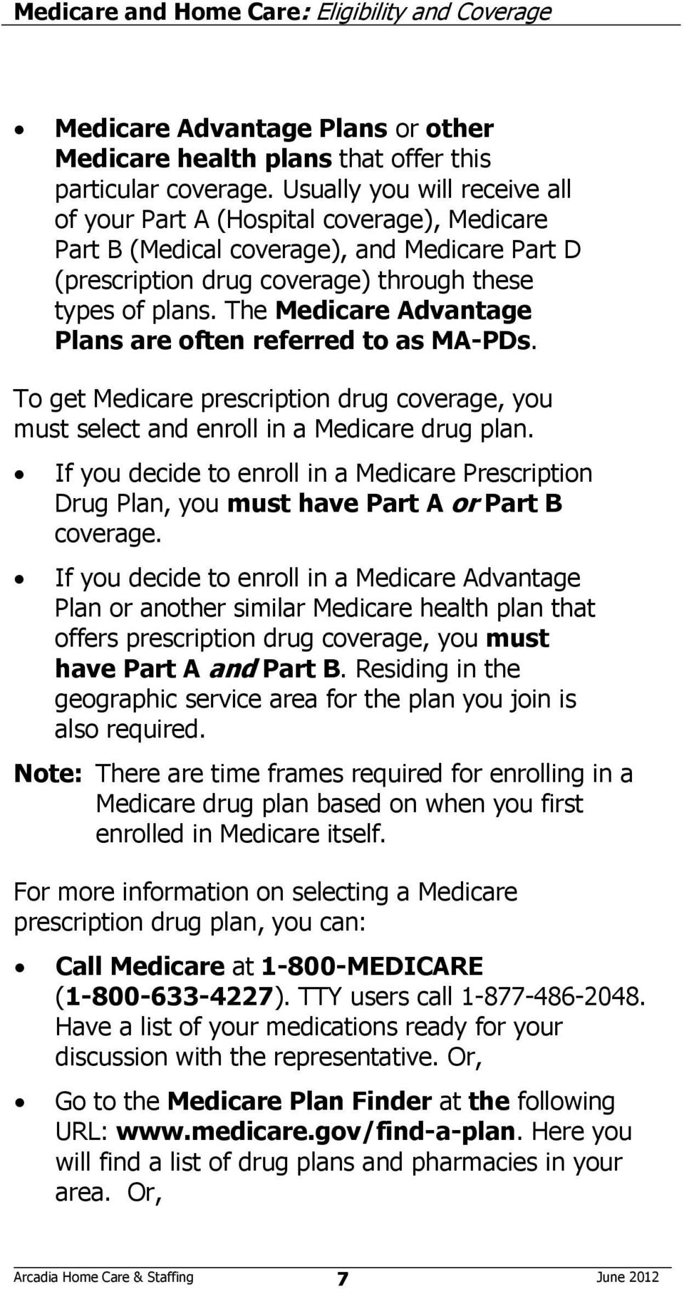 The Medicare Advantage Plans are often referred to as MA-PDs. To get Medicare prescription drug coverage, you must select and enroll in a Medicare drug plan.