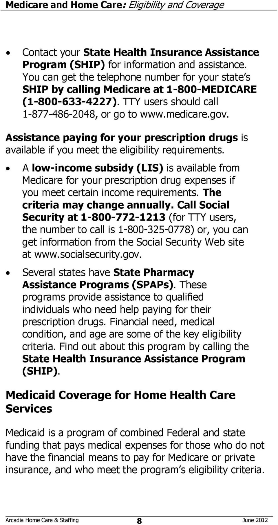 Assistance paying for your prescription drugs is available if you meet the eligibility requirements.