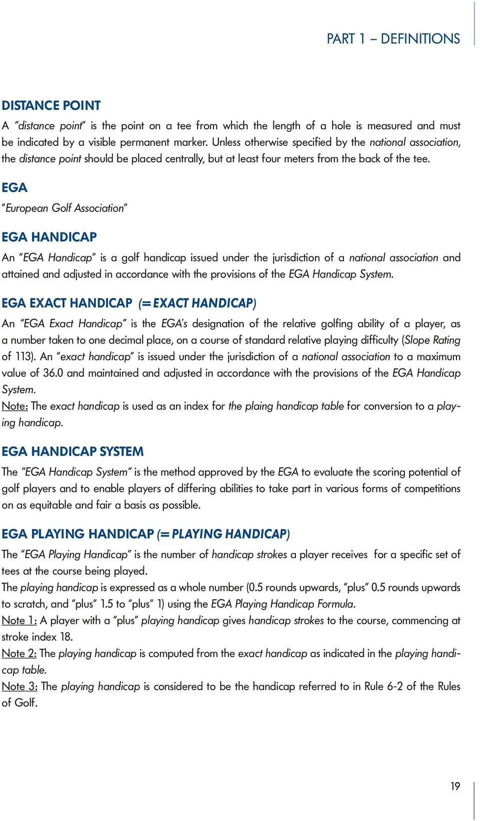 EGA European Golf Association EGA HANDICAP An EGA Handicap is a golf handicap issued under the jurisdiction of a national association and attained and adjusted in accordance with the provisions of