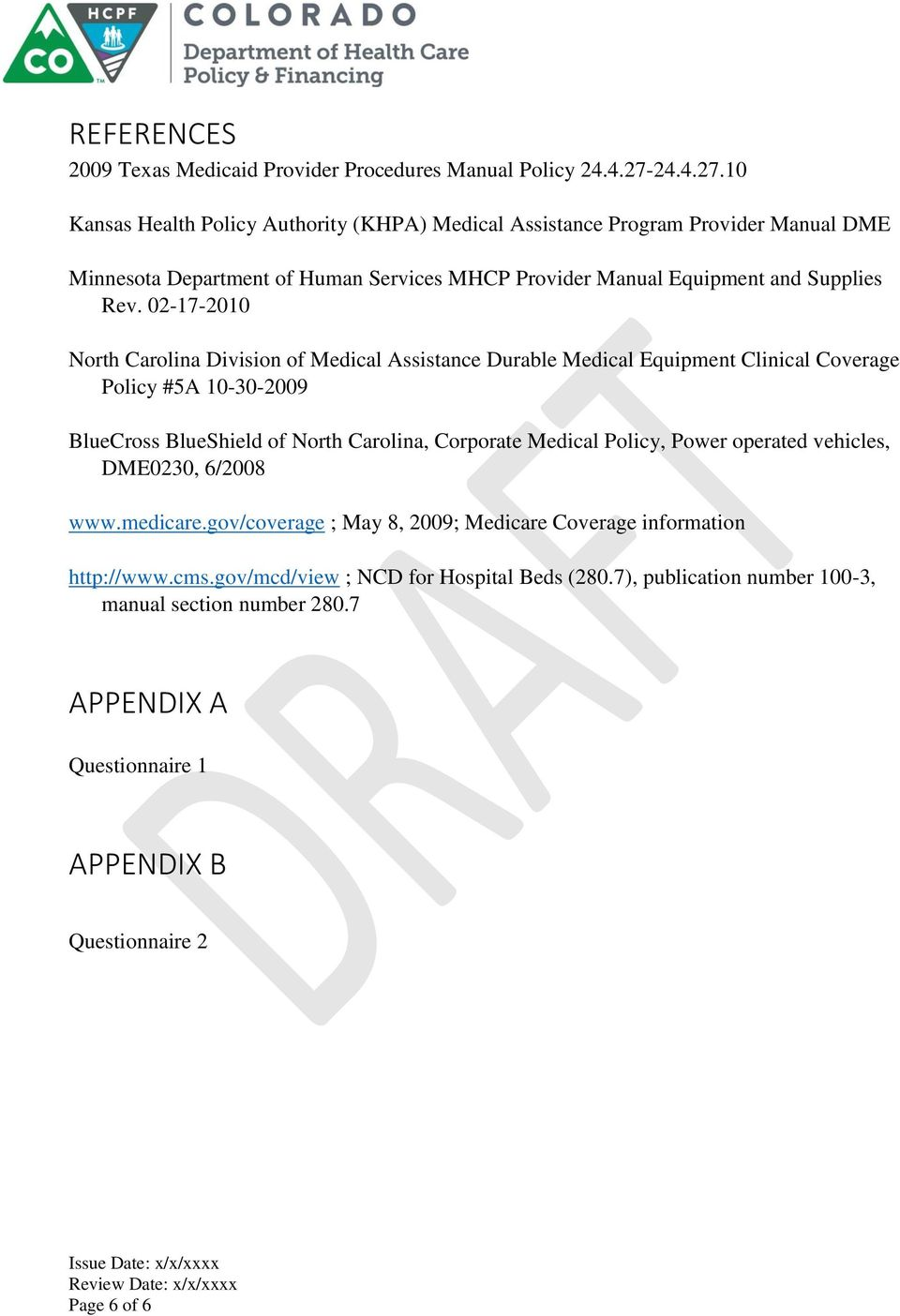 02-17-2010 North Carolina Division of Medical Assistance Durable Medical Equipment Clinical Coverage Policy #5A 10-30-2009 BlueCross BlueShield of North Carolina, Corporate Medical