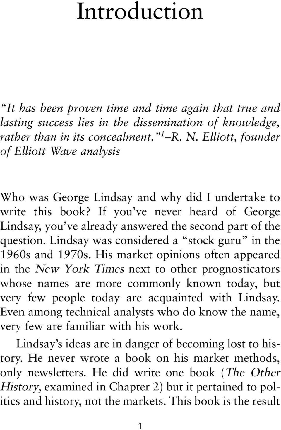 If you ve never heard of George Lindsay, you ve already answered the second part of the question. Lindsay was considered a stock guru in the 1960s and 1970s.