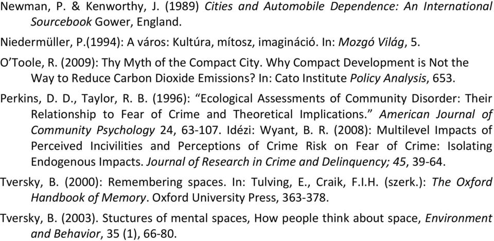 (1996): Ecological Assessments of Community Disorder: Their Relationship to Fear of Crime and Theoretical Implications. American Journal of Community Psychology 24, 63-107. Idézi: Wyant, B. R. (2008): Multilevel Impacts of Perceived Incivilities and Perceptions of Crime Risk on Fear of Crime: Isolating Endogenous Impacts.