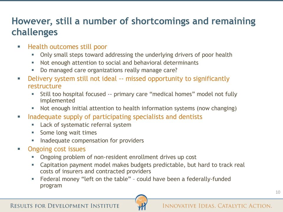 Delivery system still not ideal -- missed opportunity to significantly restructure Still too hospital focused -- primary care medical homes model not fully implemented Not enough initial attention to