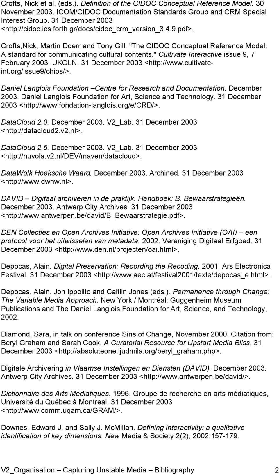 """The CIDOC Conceptual Reference Model: A standard for communicating cultural contents."" Cultivate Interactive issue 9, 7 February 2003. UKOLN. 31 December 2003 <http://www.cultivateint."