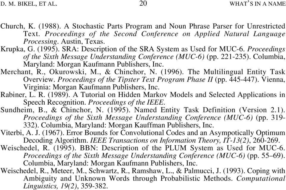Proceedings of the Sixth Message Understanding Conference (MUC-6) (pp. 221-235). Columbia, Maryland: Morgan Kaufmann Publishers, Inc. Merchant, R., Okurowski, M., & Chinchor, N. (1996).
