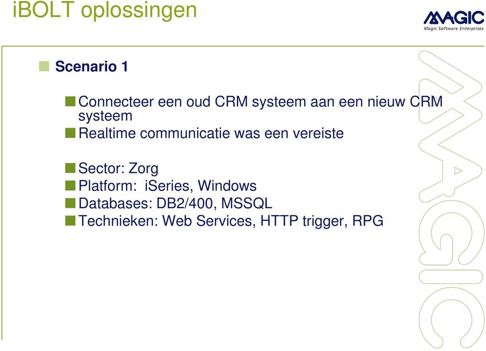 was een vereiste Sector: Zorg Platform: iseries, Windows