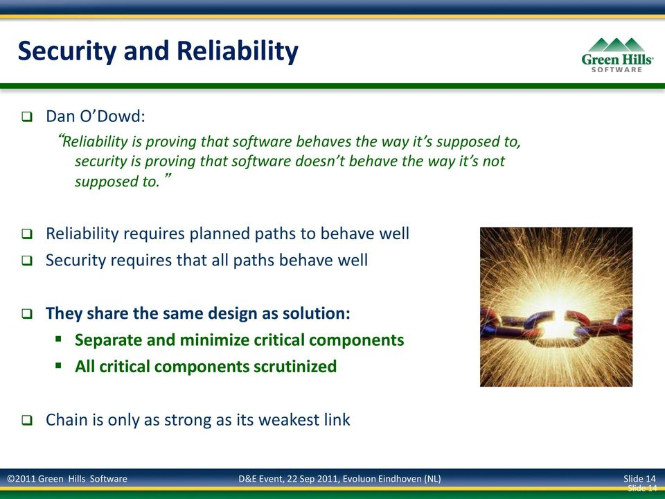 Reliability requires planned paths to behave well Security requires that all paths behave well They share the same design as