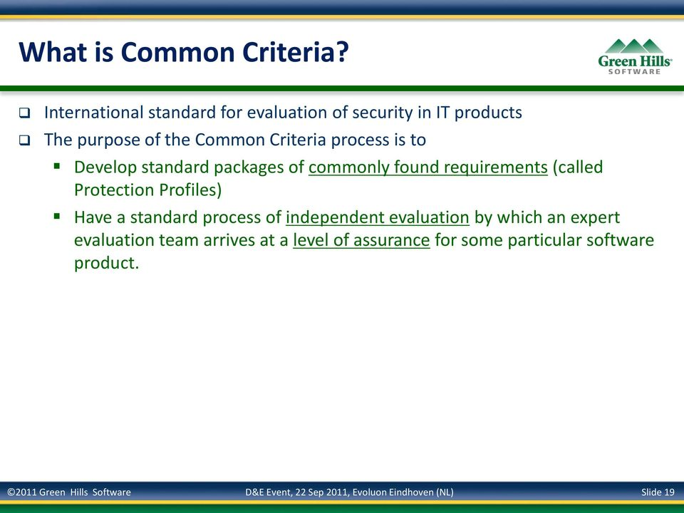 Develop standard packages of commonly found requirements (called Protection Profiles) Have a standard process of